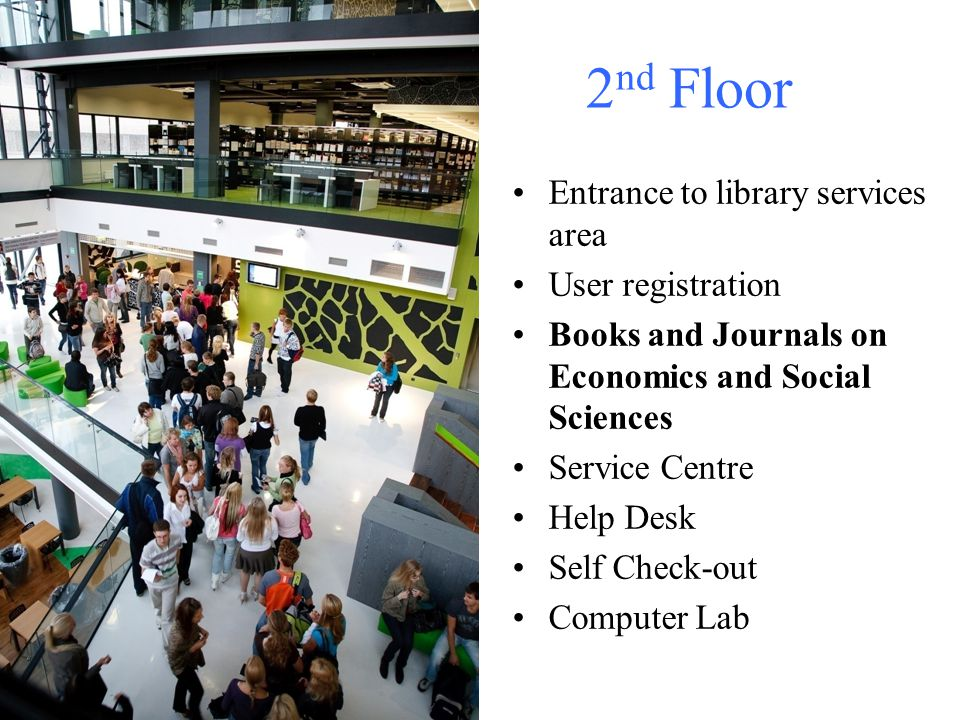 2 nd Floor Entrance to library services area User registration Books and Journals on Economics and Social Sciences Service Centre Help Desk Self Check