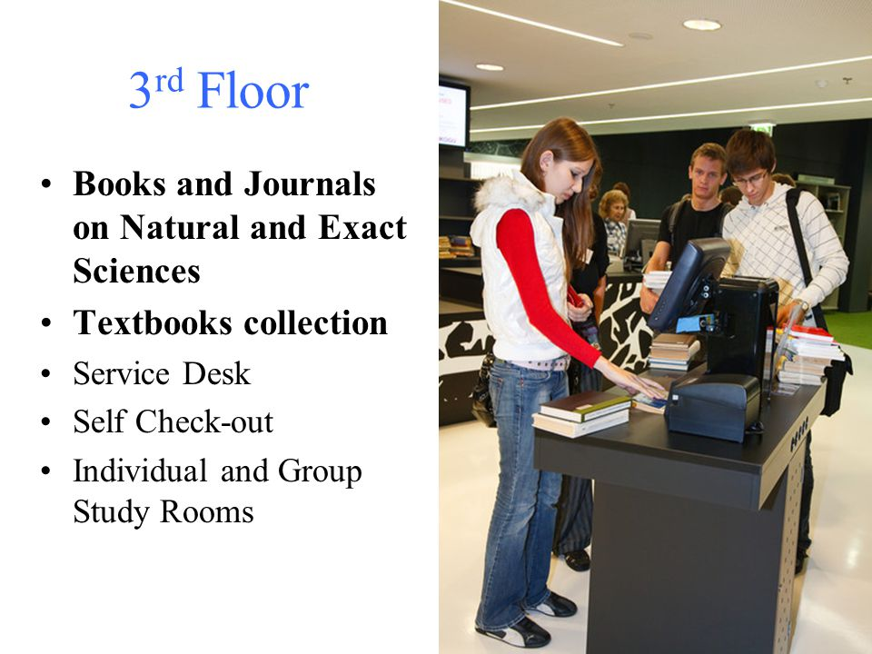 3 rd Floor Books and Journals on Natural and Exact Sciences Textbooks collection Service Desk Self Check-out Individual and Group Study Rooms