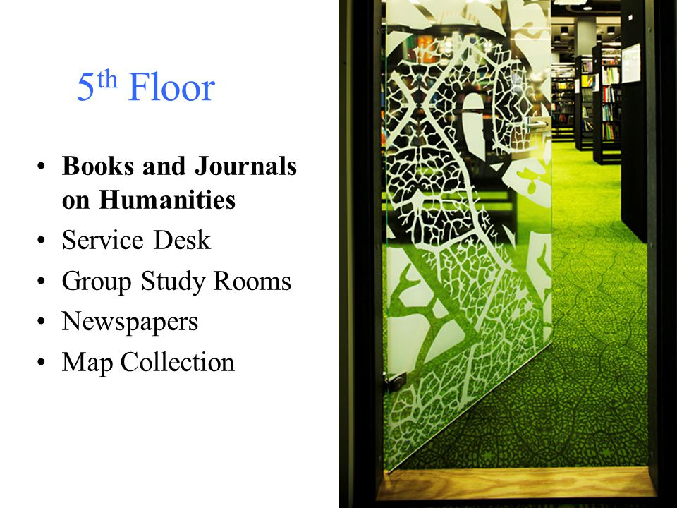 Books and Journals on Humanities Service Desk Group Study Rooms Newspapers Map Collection 5 th Floor