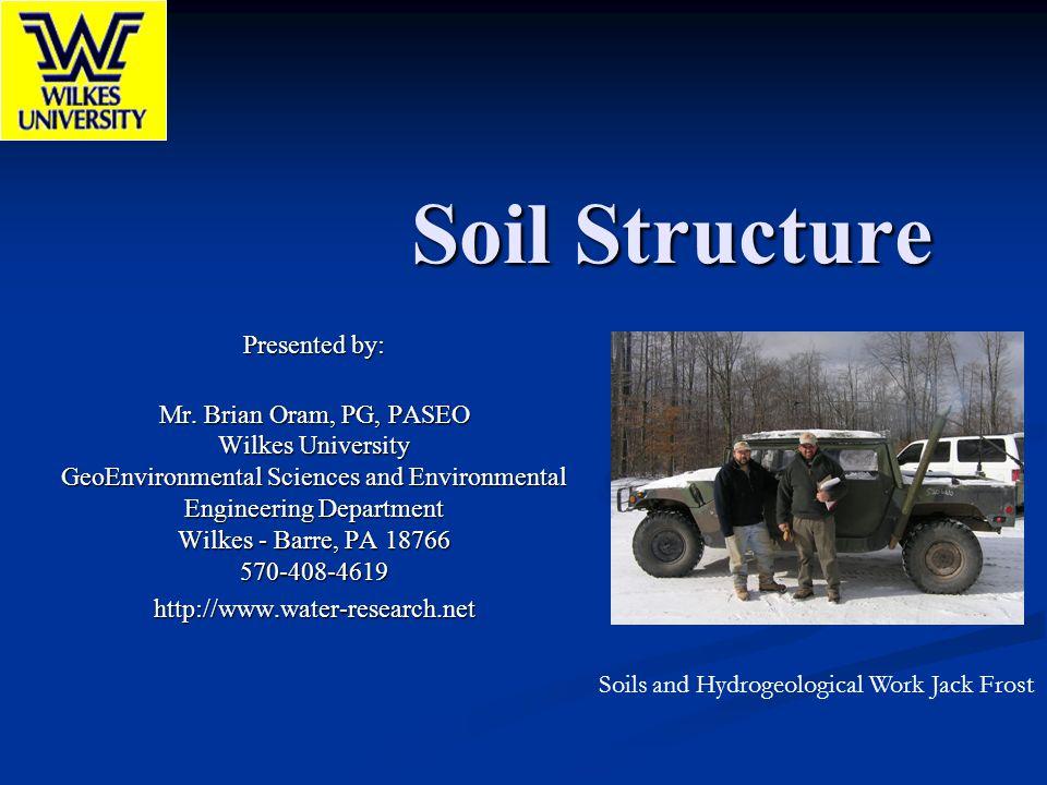 Soil Structure Presented by: Mr. Brian Oram, PG, PASEO Wilkes University GeoEnvironmental Sciences and Environmental Engineering Department Wilkes - B