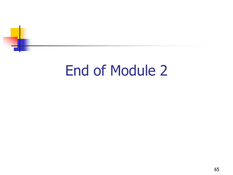 65 End of Module 2
