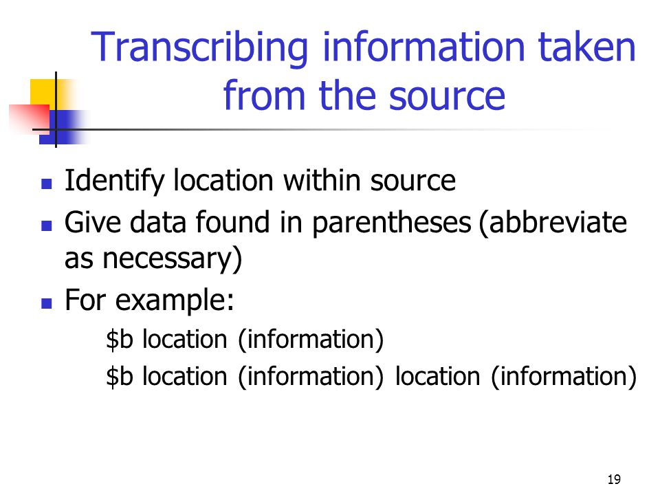 19 Transcribing information taken from the source Identify location within source Give data found in parentheses (abbreviate as necessary) For example