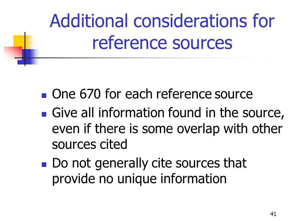 41 Additional considerations for reference sources One 670 for each reference source Give all information found in the source, even if there is some o