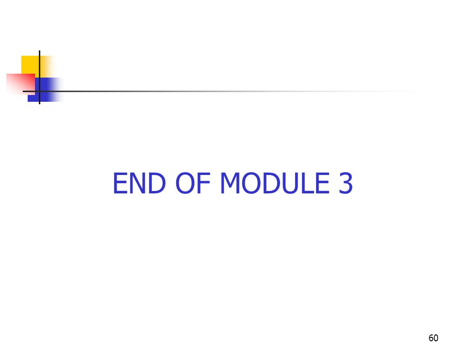 60 END OF MODULE 3