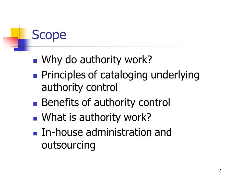 2 Scope Why do authority work? Principles of cataloging underlying authority control Benefits of authority control What is authority work? In-house ad