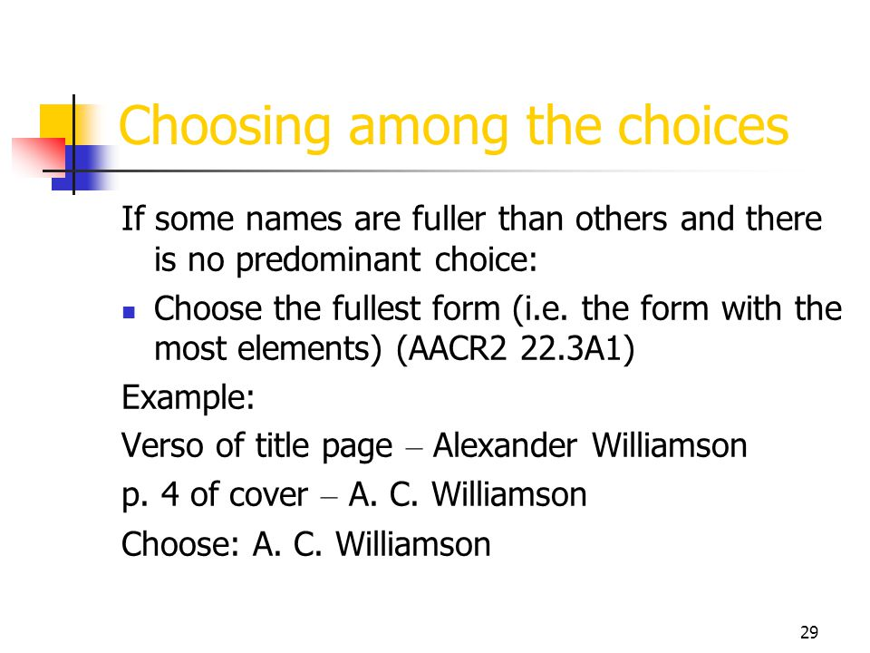 29 Choosing among the choices If some names are fuller than others and there is no predominant choice: Choose the fullest form (i.e. the form with the