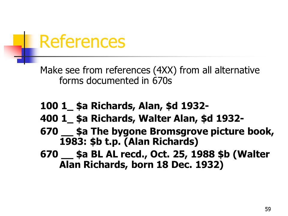 59 References Make see from references (4XX) from all alternative forms documented in 670s 100 1_ $a Richards, Alan, $d 1932- 400 1_ $a Richards, Walt