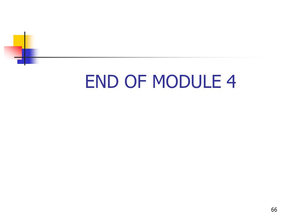 66 END OF MODULE 4