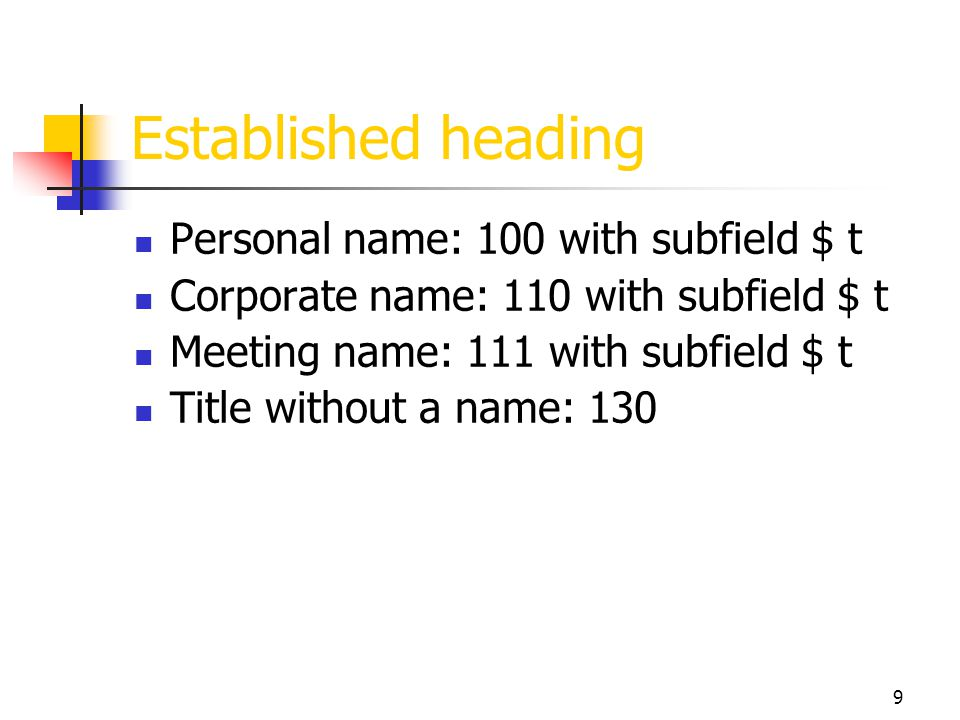 9 Established heading Personal name: 100 with subfield $ t Corporate name: 110 with subfield $ t Meeting name: 111 with subfield $ t Title without a n