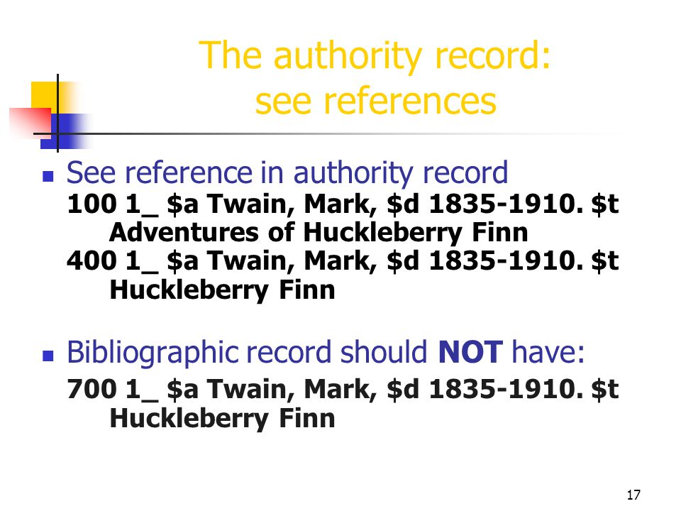 17 The authority record: see references See reference in authority record 100 1_ $a Twain, Mark, $d 1835-1910. $t Adventures of Huckleberry Finn 400 1