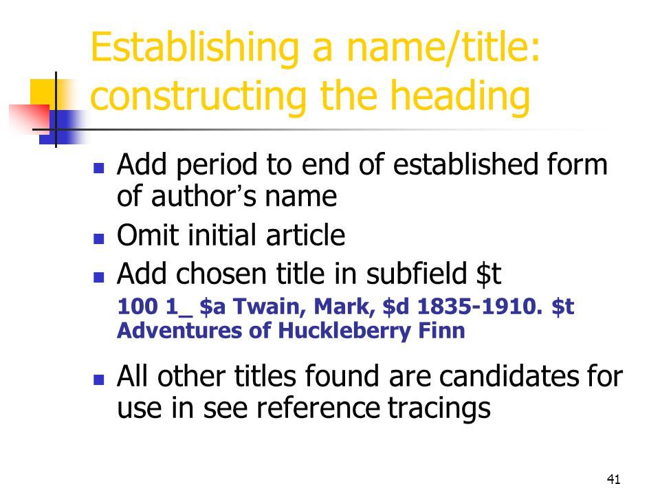 41 Establishing a name/title: constructing the heading Add period to end of established form of author s name Omit initial article Add chosen title in