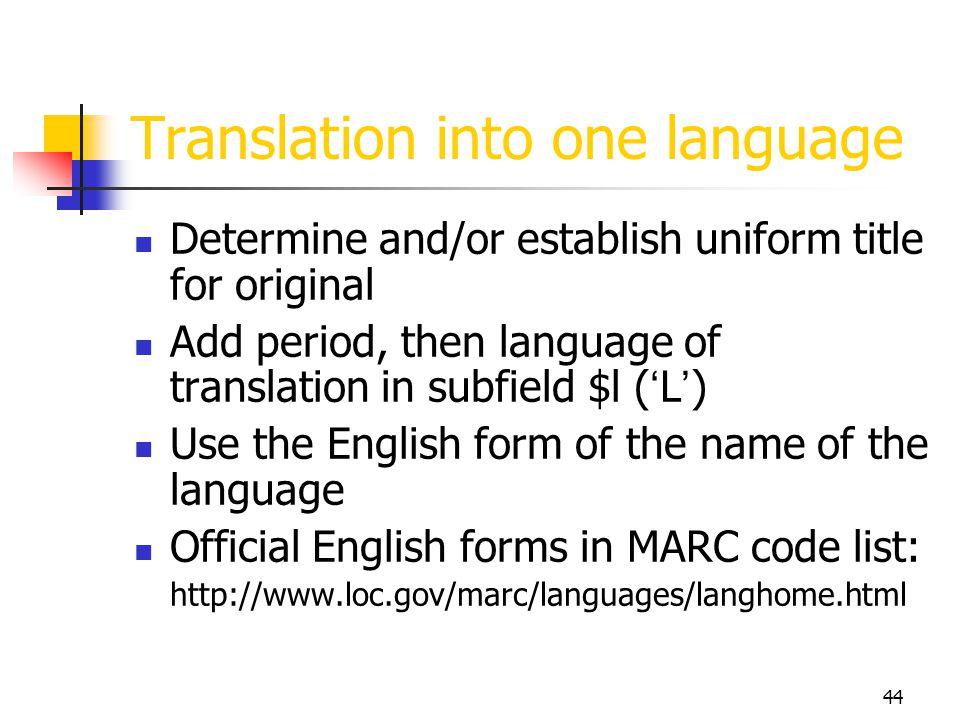 44 Translation into one language Determine and/or establish uniform title for original Add period, then language of translation in subfield $l ( L ) U