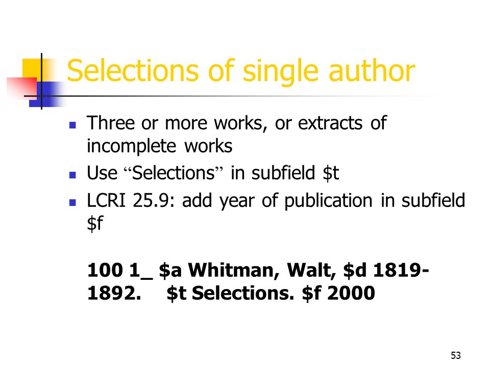 53 Selections of single author Three or more works, or extracts of incomplete works Use Selections in subfield $t LCRI 25.9: add year of publication i