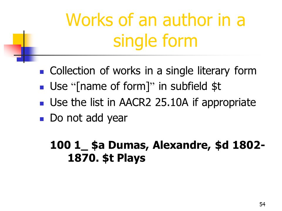 54 Works of an author in a single form Collection of works in a single literary form Use [name of form] in subfield $t Use the list in AACR2 25.10A if