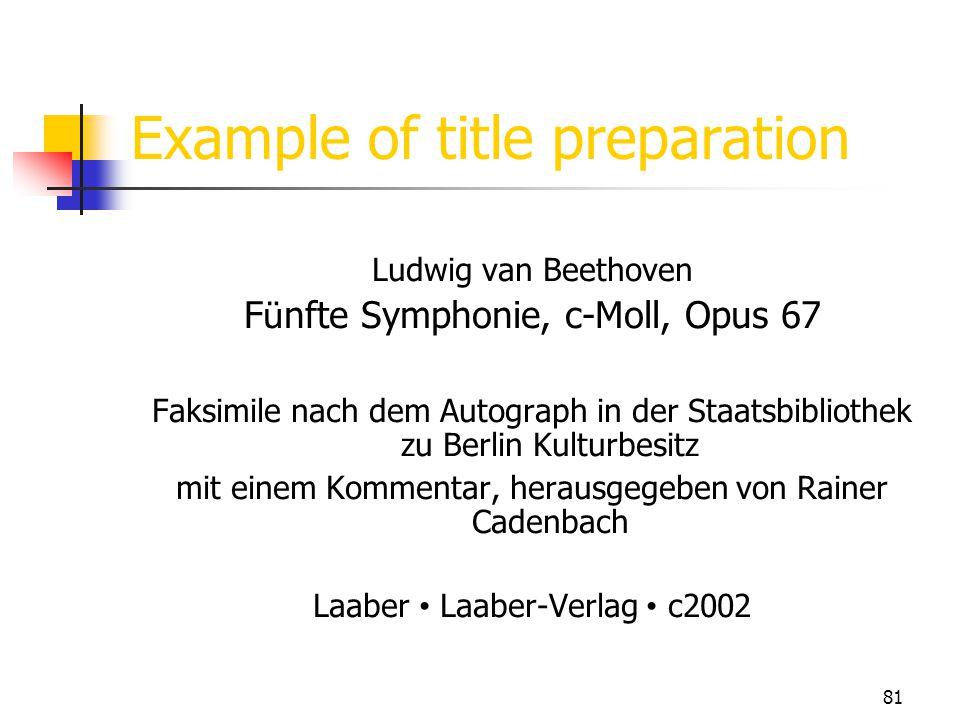81 Example of title preparation Ludwig van Beethoven F ü nfte Symphonie, c-Moll, Opus 67 Faksimile nach dem Autograph in der Staatsbibliothek zu Berli