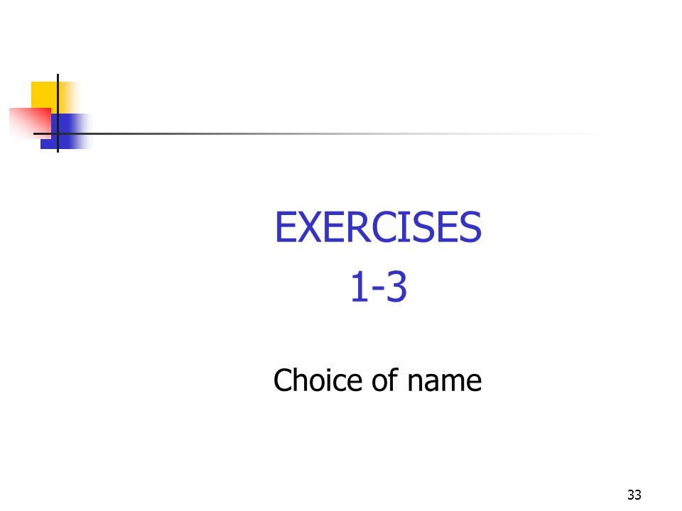 33 EXERCISES 1-3 Choice of name