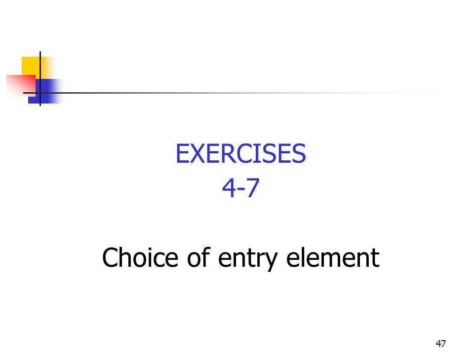 47 EXERCISES 4-7 Choice of entry element