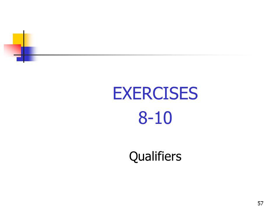 57 EXERCISES 8-10 Qualifiers