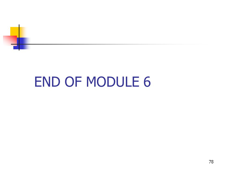 78 END OF MODULE 6