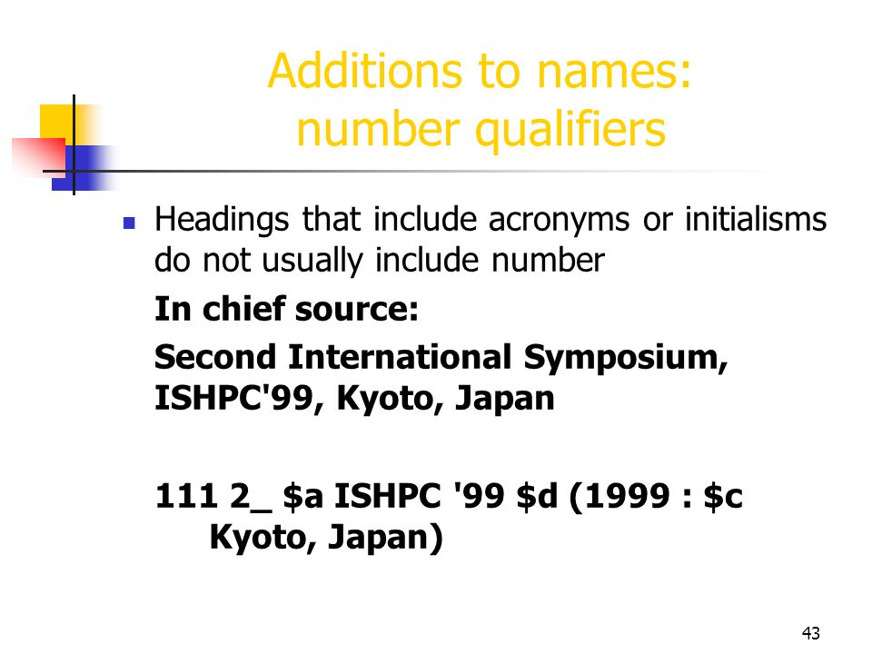 43 Additions to names: number qualifiers Headings that include acronyms or initialisms do not usually include number In chief source: Second Internati
