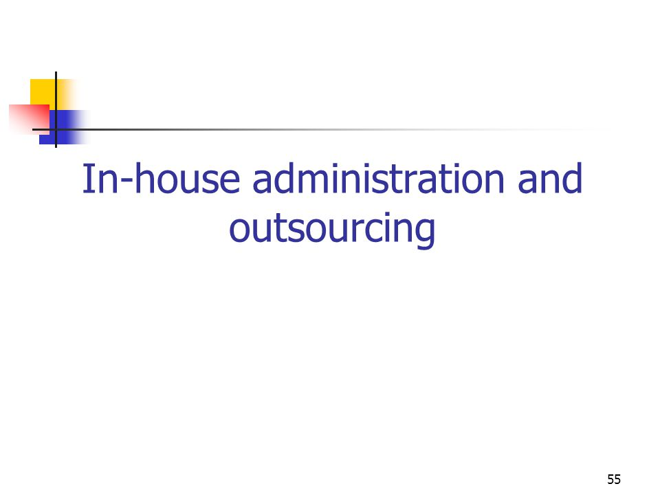 55 In-house administration and outsourcing