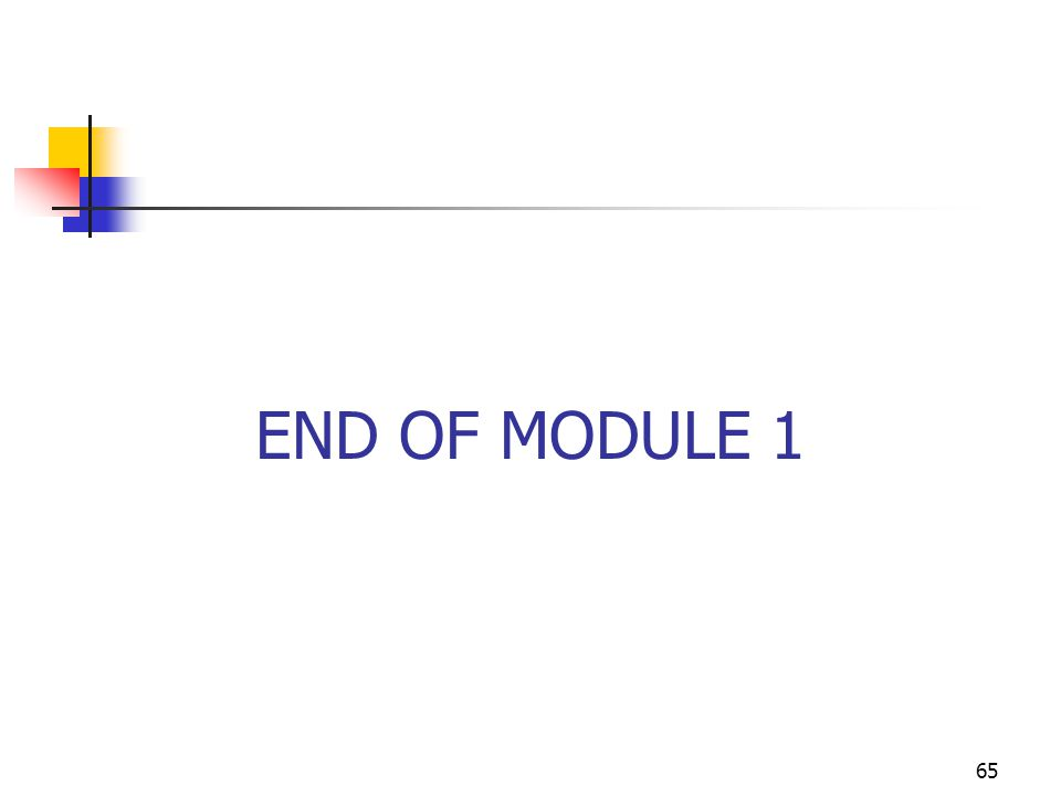 65 END OF MODULE 1