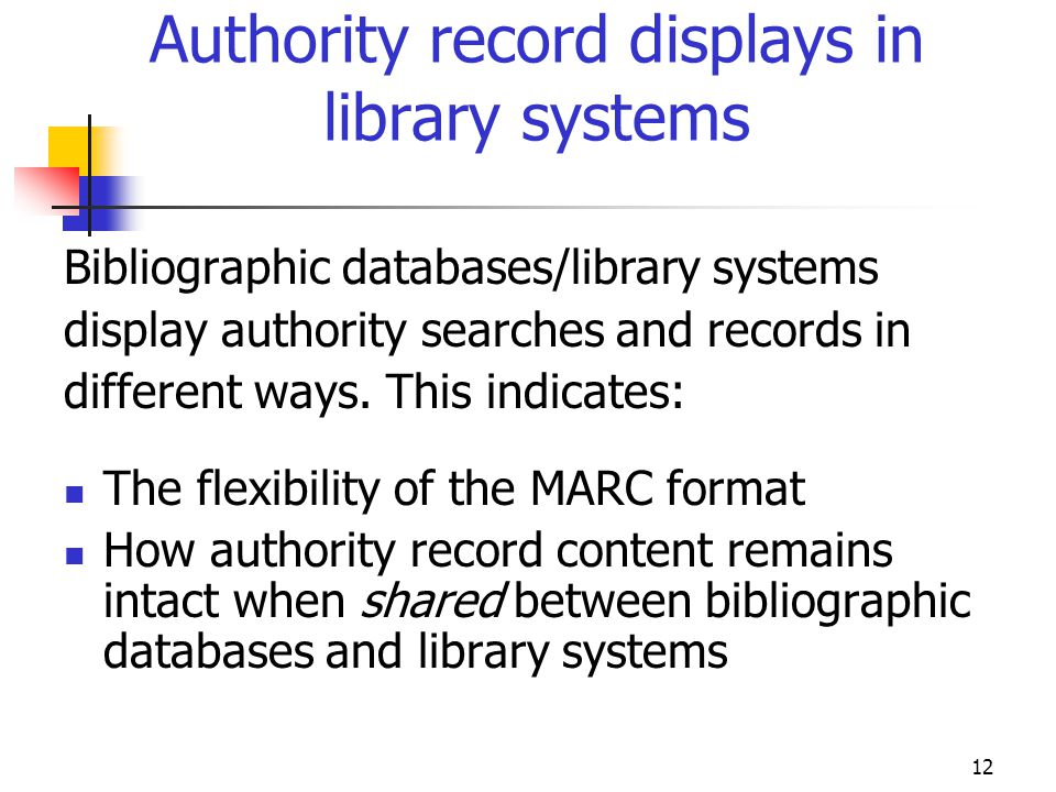 12 Authority record displays in library systems Bibliographic databases/library systems display authority searches and records in different ways. This