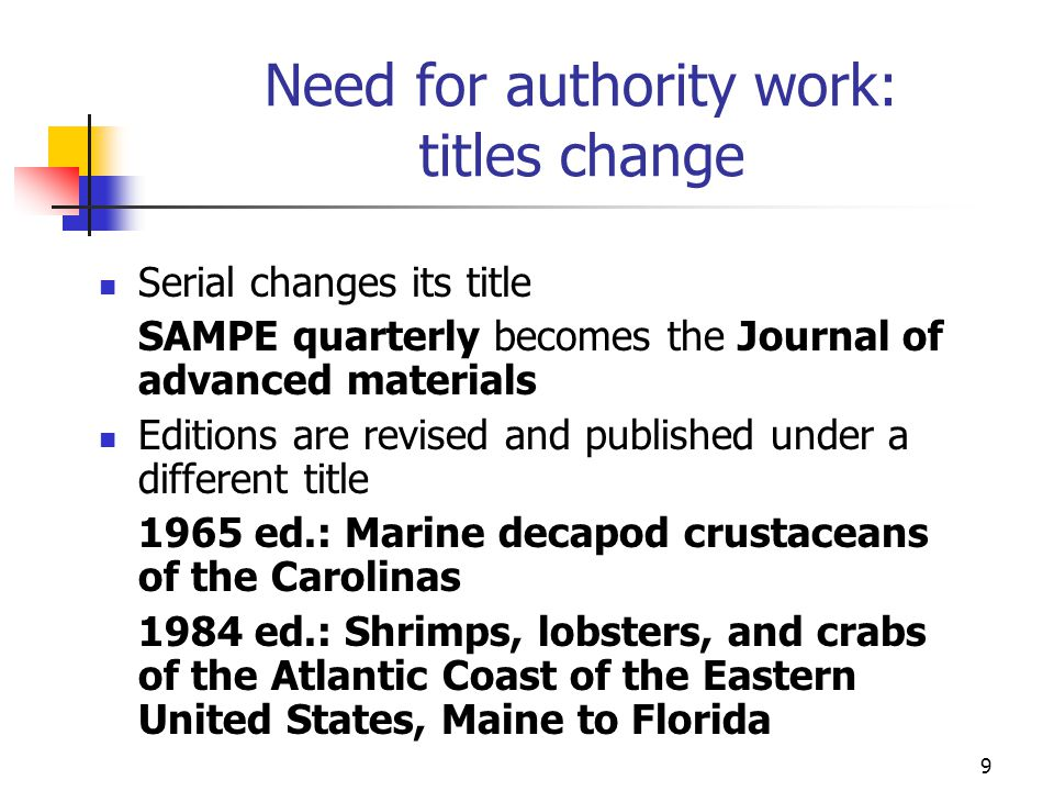 9 Need for authority work: titles change Serial changes its title SAMPE quarterly becomes the Journal of advanced materials Editions are revised and p