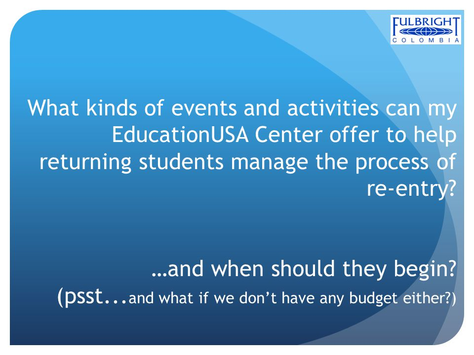 What kinds of events and activities can my EducationUSA Center offer to help returning students manage the process of re-entry? …and when should they