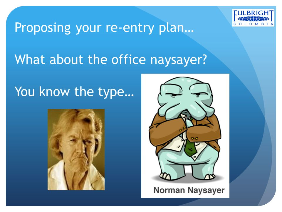 Proposing your re-entry plan… What about the office naysayer? You know the type…