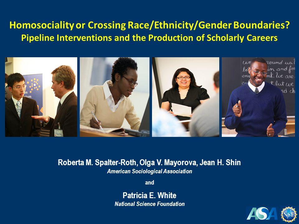 Roberta M. Spalter-Roth, Olga V. Mayorova, Jean H. Shin American Sociological Association and Patricia E. White National Science Foundation Homosocial