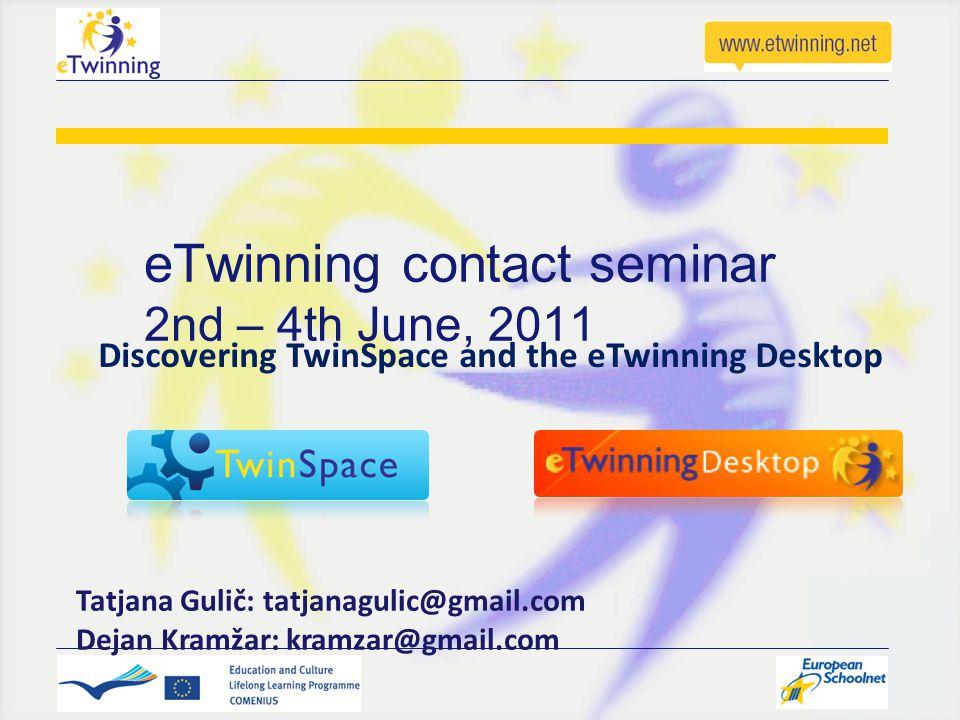 eTwinning contact seminar 2nd – 4th June, 2011 Tatjana Gulič: tatjanagulic@gmail.com Dejan Kramžar: kramzar@gmail.com Discovering TwinSpace and the eT