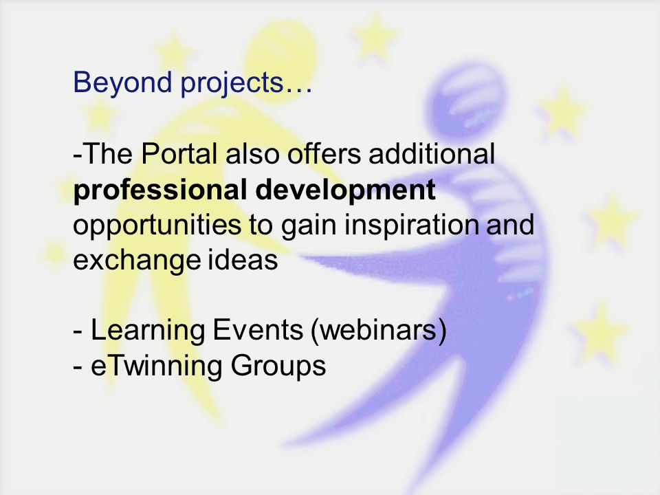 Beyond projects… -The Portal also offers additional professional development opportunities to gain inspiration and exchange ideas - Learning Events (w