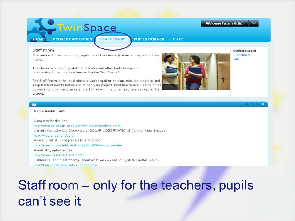 Staff room – only for the teachers, pupils cant see it