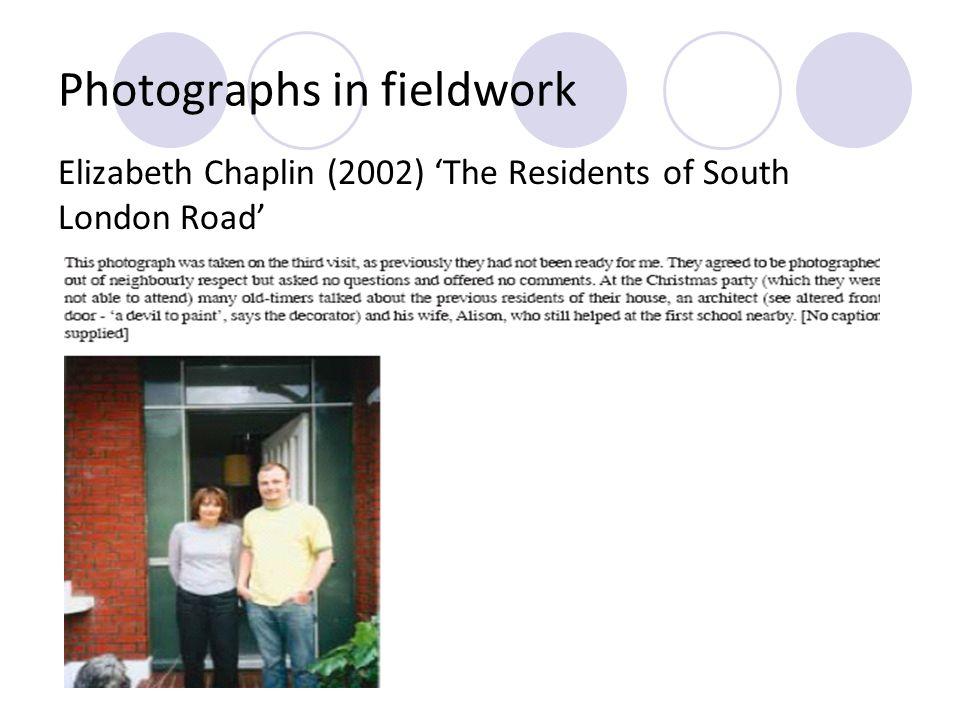 Photographs in fieldwork Elizabeth Chaplin (2002) The Residents of South London Road