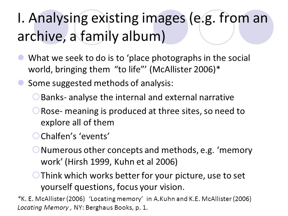 I. Analysing existing images (e.g. from an archive, a family album) What we seek to do is to place photographs in the social world, bringing them to l