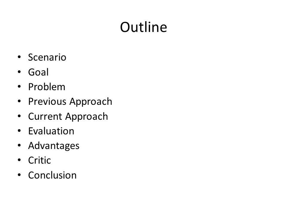 Outline Scenario Goal Problem Previous Approach Current Approach Evaluation Advantages Critic Conclusion