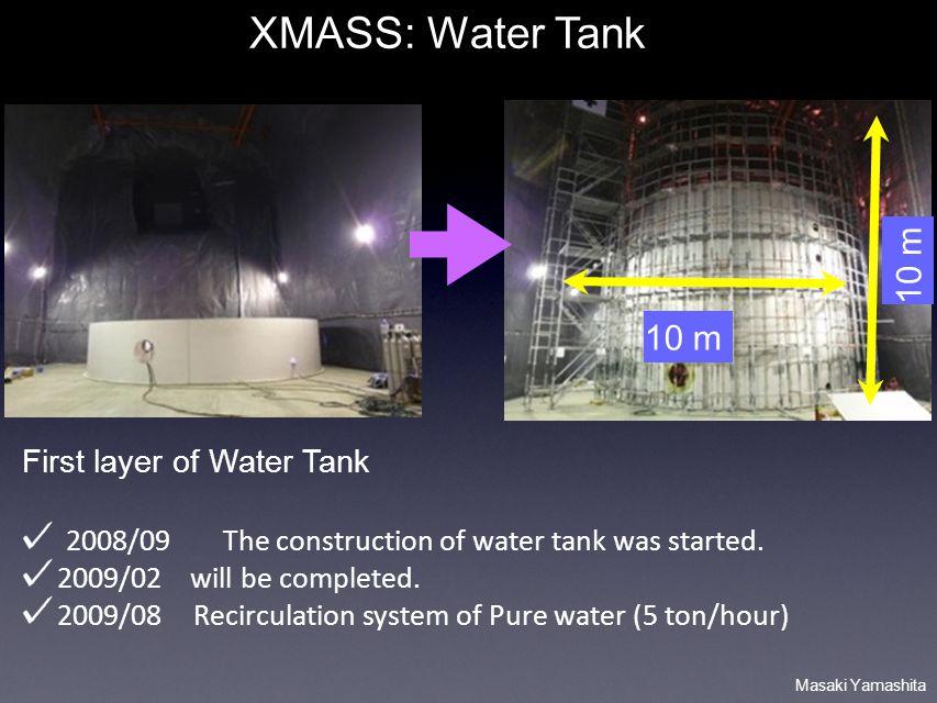 Masaki Yamashita XMASS: Water Tank First layer of Water Tank 2008/09 The construction of water tank was started. 2009/02 will be completed. 2009/08 Re
