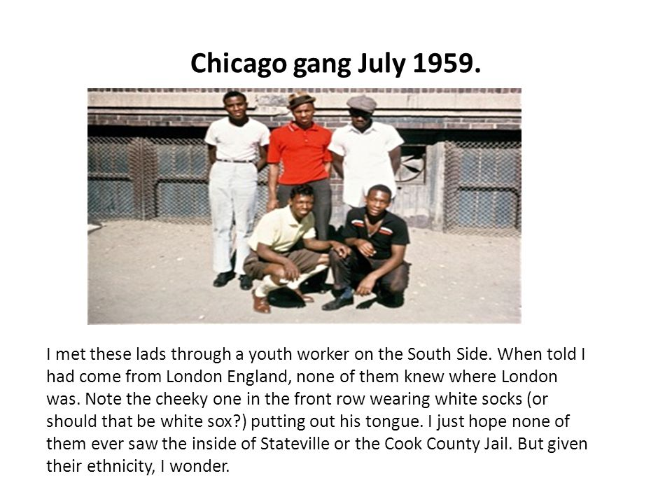 Chicago gang July 1959. I met these lads through a youth worker on the South Side.