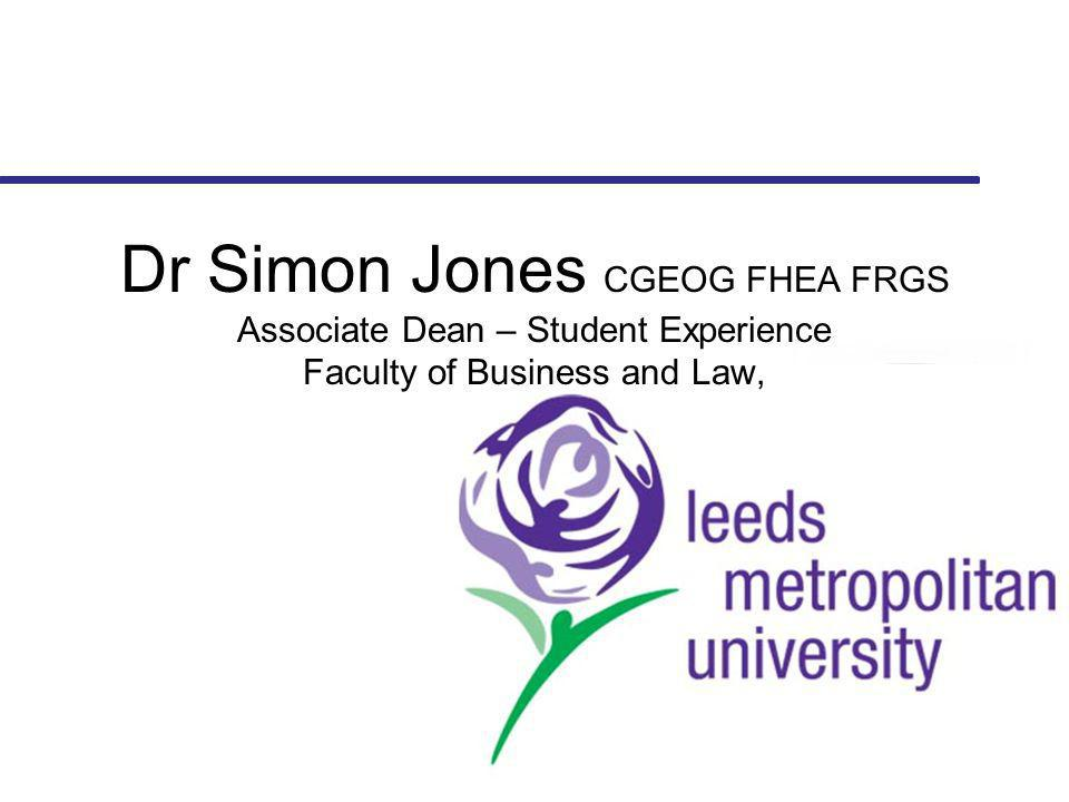 Dr Simon Jones CGEOG FHEA FRGS Associate Dean – Student Experience Faculty of Business and Law,