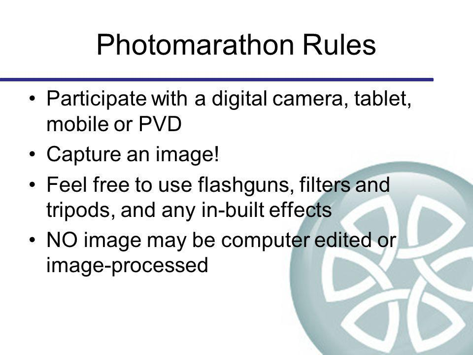 Photomarathon Rules Participate with a digital camera, tablet, mobile or PVD Capture an image.