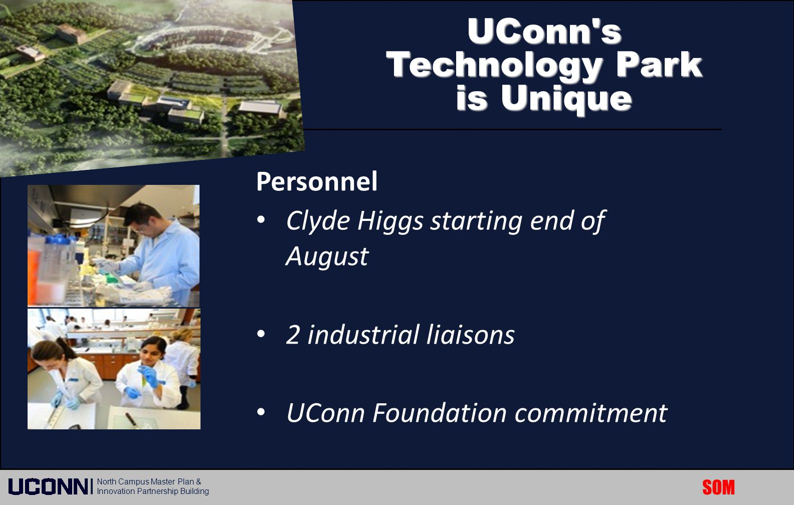 SOM North Campus Master Plan & Innovation Partnership Building UConn's Technology Park is Unique Personnel Clyde Higgs starting end of August 2 indust