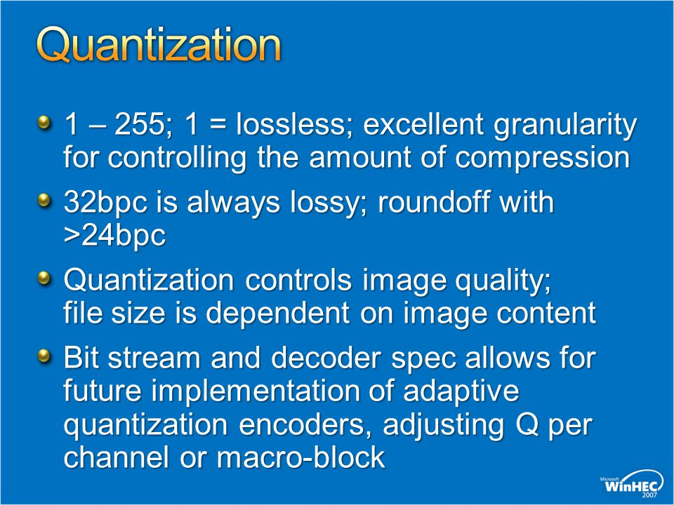 1 – 255; 1 = lossless; excellent granularity for controlling the amount of compression 32bpc is always lossy; roundoff with >24bpc Quantization contro