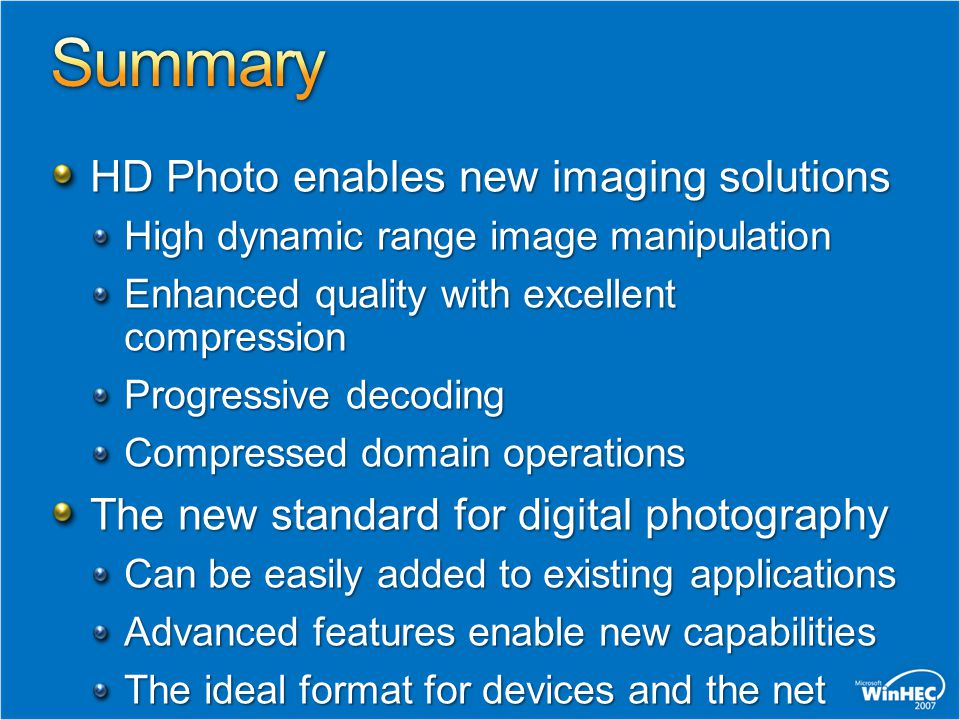 HD Photo enables new imaging solutions High dynamic range image manipulation Enhanced quality with excellent compression Progressive decoding Compress