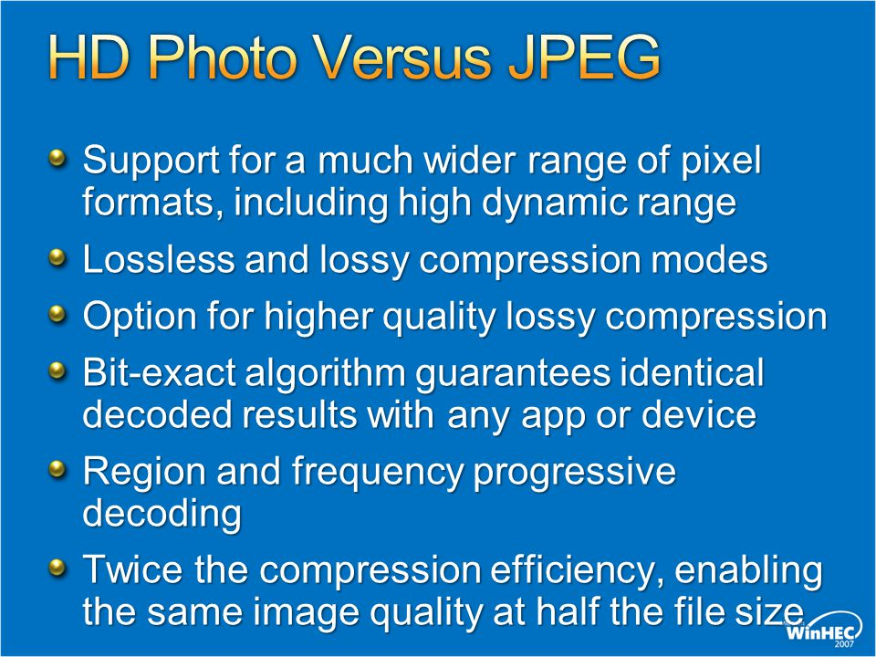 Support for a much wider range of pixel formats, including high dynamic range Lossless and lossy compression modes Option for higher quality lossy com