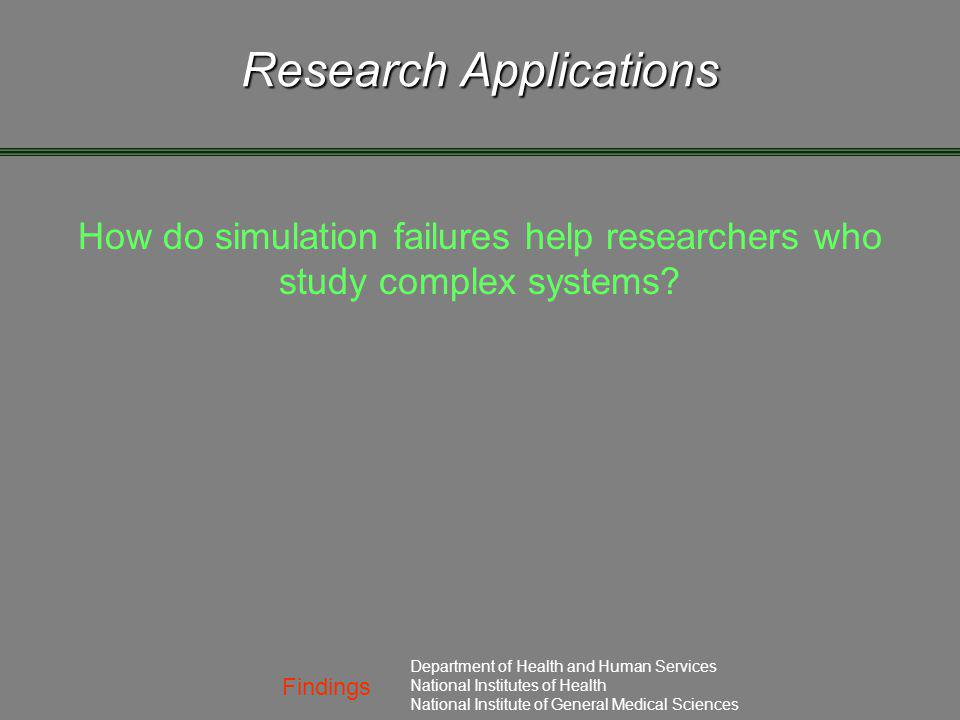 Findings Department of Health and Human Services National Institutes of Health National Institute of General Medical Sciences Research Applications Ho