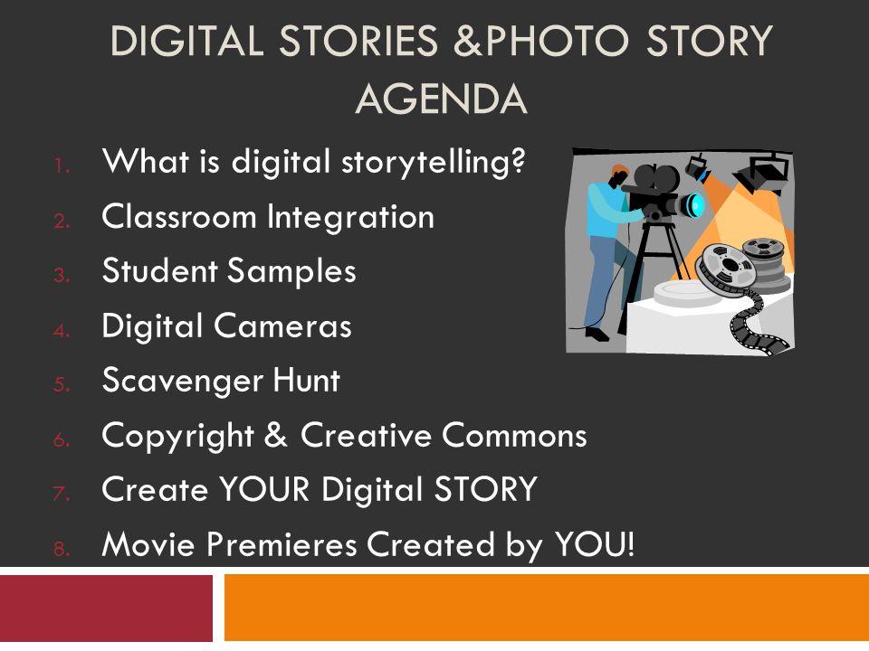 DIGITAL STORIES &PHOTO STORY AGENDA 1. What is digital storytelling.