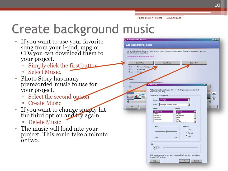 Create background music If you want to use your favorite song from your I-pod, mpg or CDs you can download them to your project. Simply click the firs