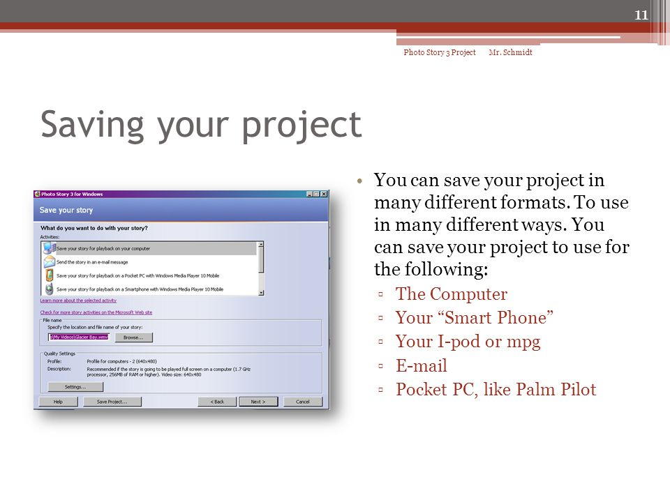 Saving your project You can save your project in many different formats. To use in many different ways. You can save your project to use for the follo