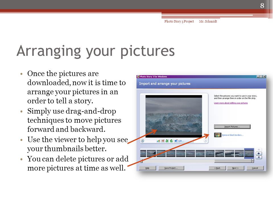 Arranging your pictures Once the pictures are downloaded, now it is time to arrange your pictures in an order to tell a story. Simply use drag-and-dro